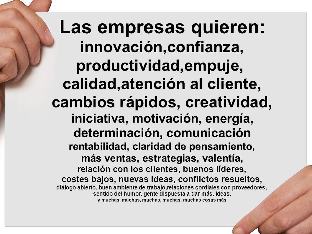 Las empresas quieren: innovación,confianza, productividad,empuje,