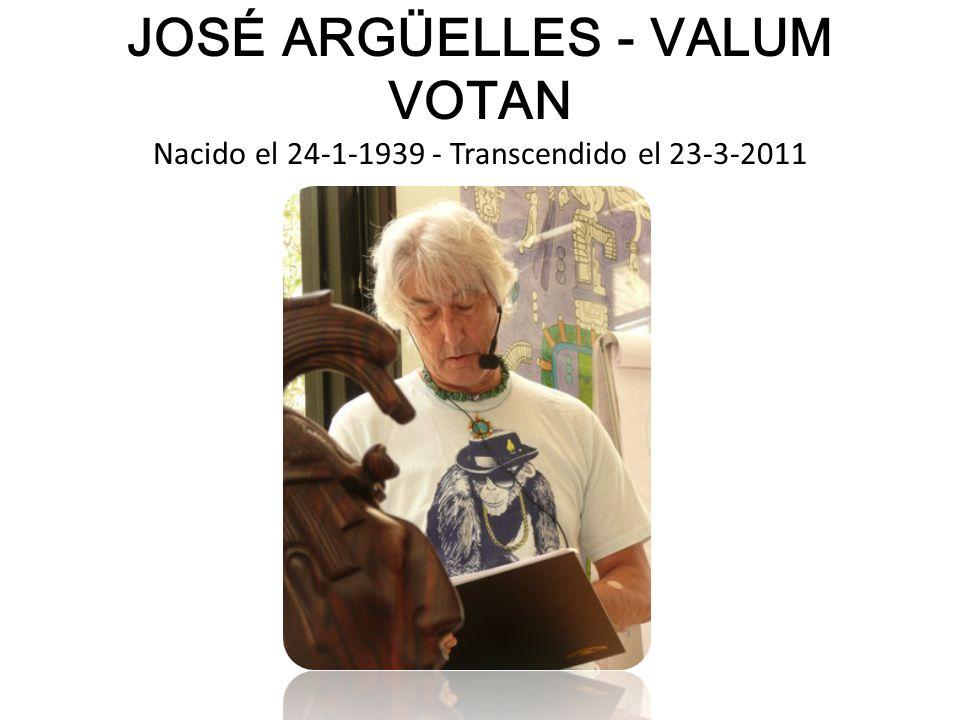 JOSÉ ARGÜELLES - VALUM VOTAN Nacido el 24-1-1939 - Transcendido el 23-3-2011