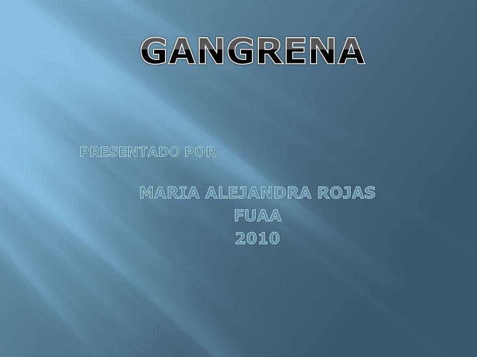 GANGRENA PRESENTADO POR MARIA ALEJANDRA ROJAS FUAA 2010