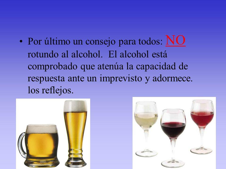 Por último un consejo para todos: NO rotundo al alcohol