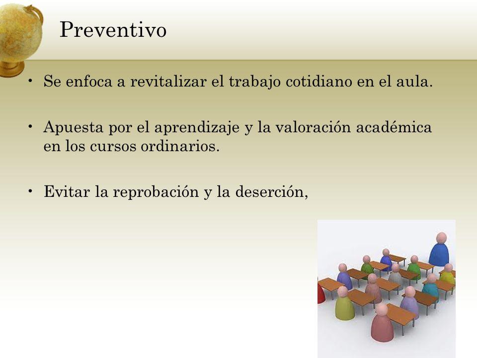 Preventivo Se enfoca a revitalizar el trabajo cotidiano en el aula.
