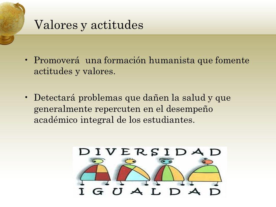 Valores y actitudesPromoverá una formación humanista que fomente actitudes y valores.