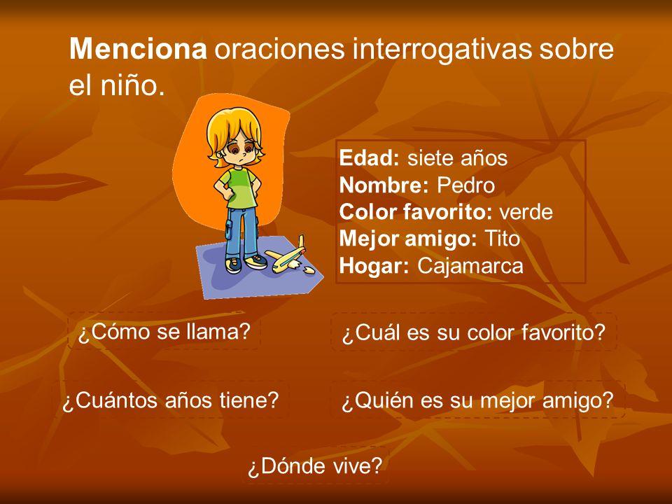Menciona oraciones interrogativas sobre el niño.