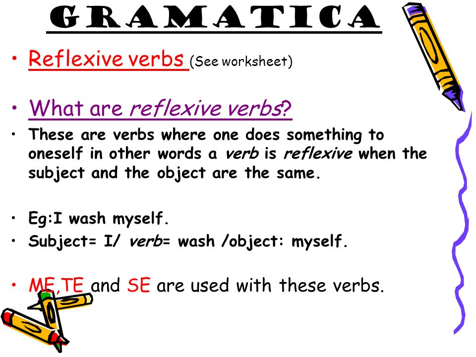 Gramatica Reflexive verbs (See worksheet) What are reflexive verbs
