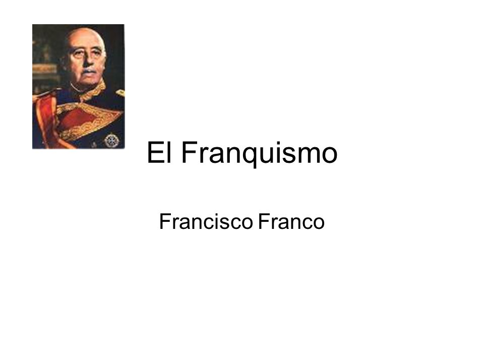 El Franquismo Francisco Franco