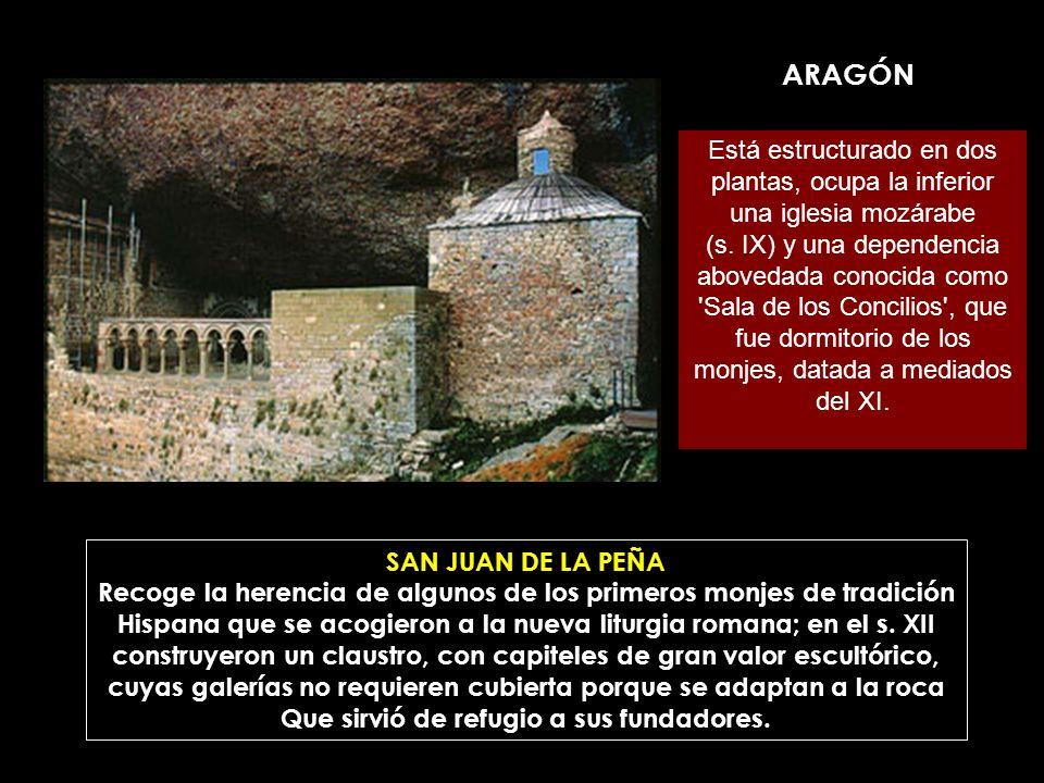 ARAGÓN Está estructurado en dos plantas, ocupa la inferior una iglesia mozárabe.