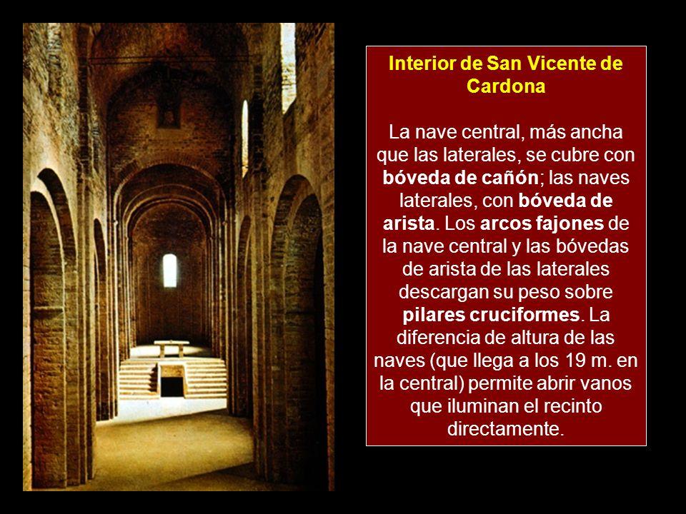 Interior de San Vicente de Cardona La nave central, más ancha que las laterales, se cubre con bóveda de cañón; las naves laterales, con bóveda de arista.