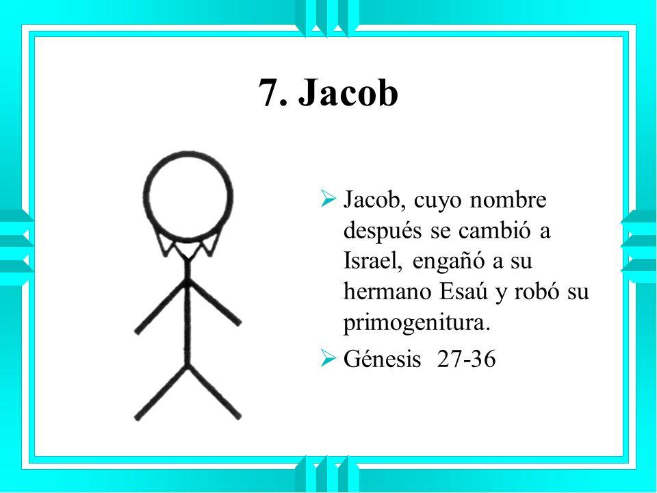 7. JacobJacob, cuyo nombre después se cambió a Israel, engañó a su hermano Esaú y robó su primogenitura.