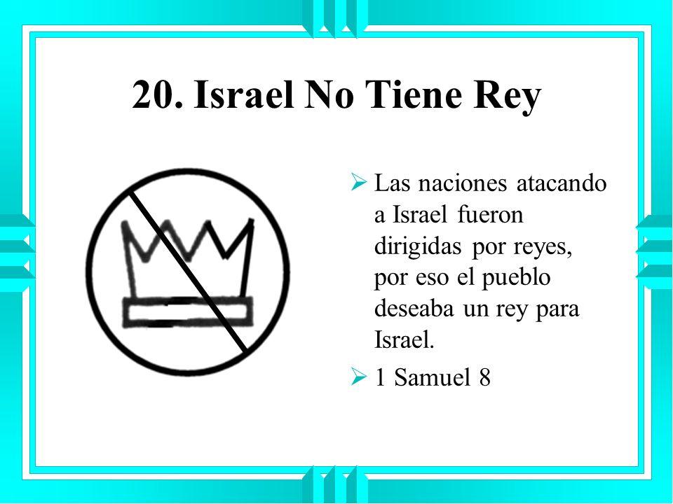 20. Israel No Tiene ReyLas naciones atacando a Israel fueron dirigidas por reyes, por eso el pueblo deseaba un rey para Israel.