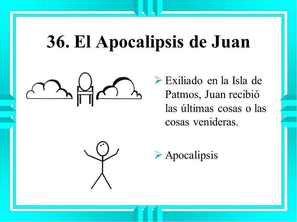 36. El Apocalipsis de JuanExiliado en la Isla de Patmos, Juan recibió las últimas cosas o las cosas venideras.