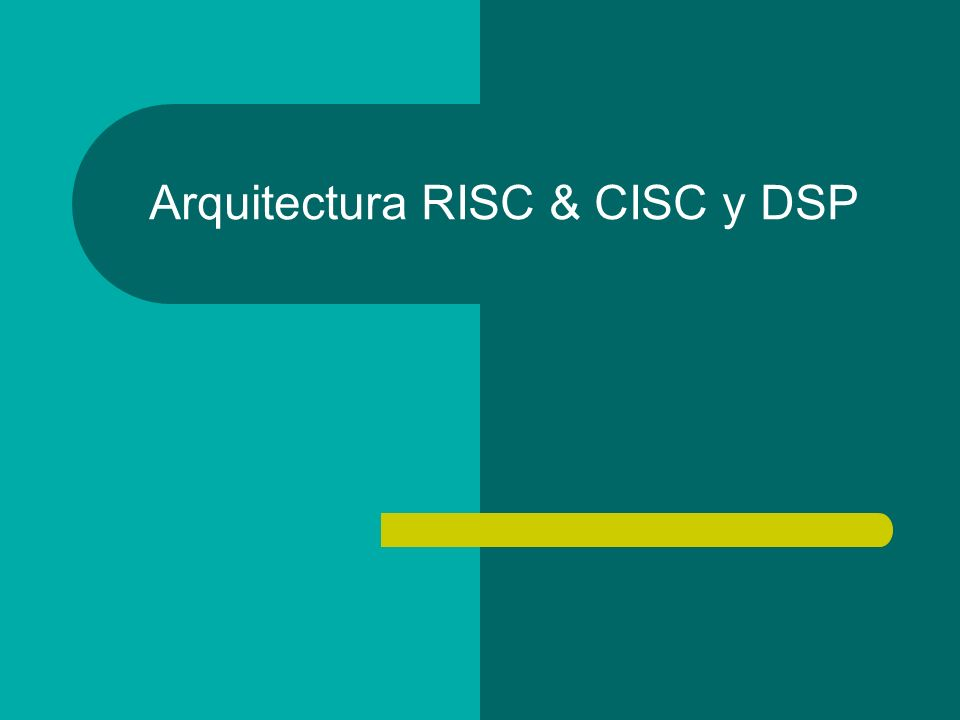 Arquitectura RISC & CISC y DSP