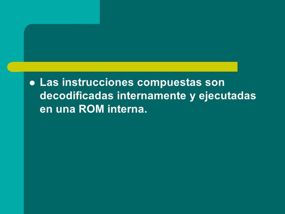 Las instrucciones compuestas son decodificadas internamente y ejecutadas en una ROM interna.