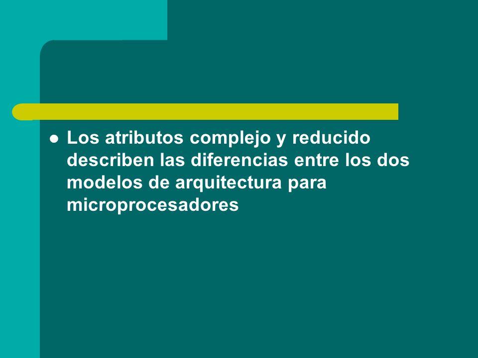 Los atributos complejo y reducido describen las diferencias entre los dos modelos de arquitectura para microprocesadores