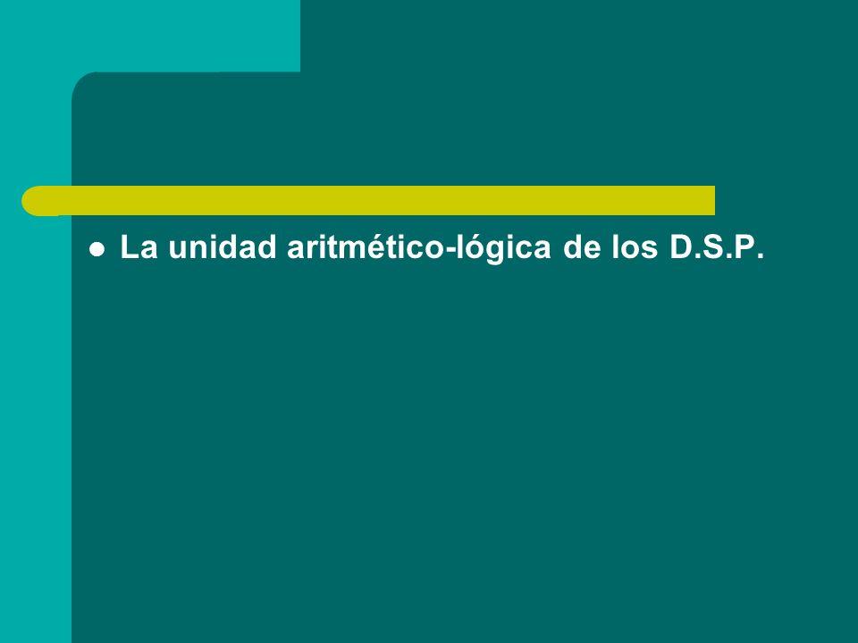 La unidad aritmético-lógica de los D.S.P.