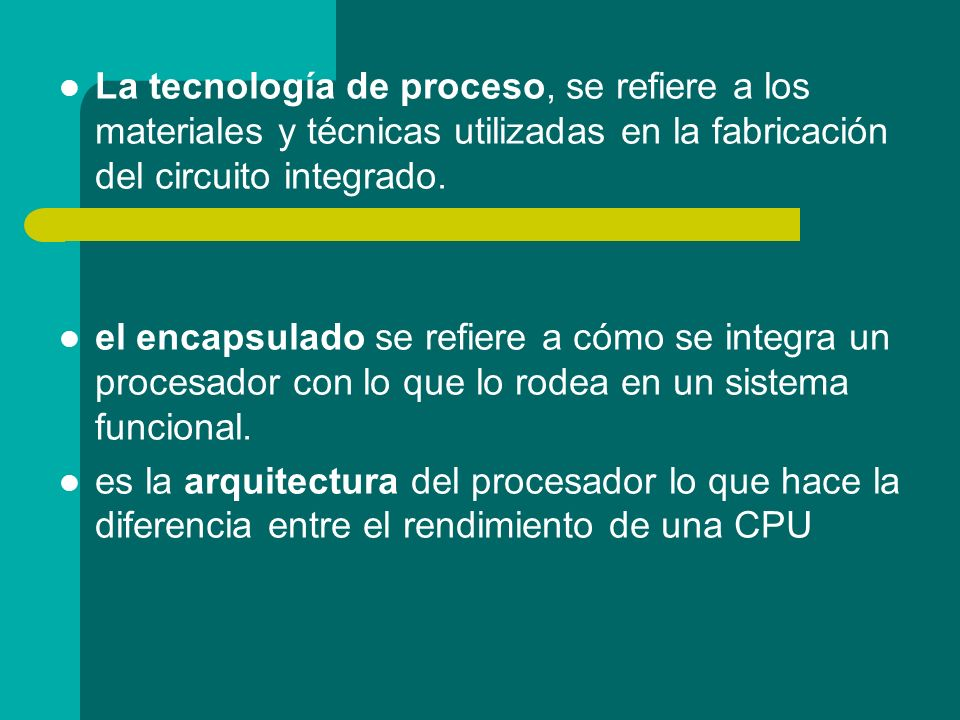 La tecnología de proceso, se refiere a los materiales y técnicas utilizadas en la fabricación del circuito integrado.