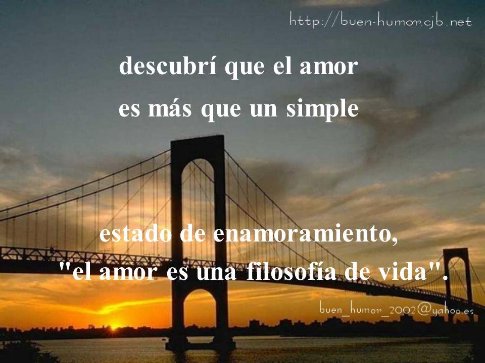 estado de enamoramiento, el amor es una filosofía de vida .