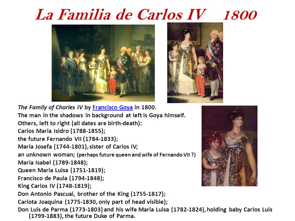 La Familia de Carlos IV 1800 The Family of Charles IV by Francisco Goya in The man in the shadows in background at left is Goya himself.