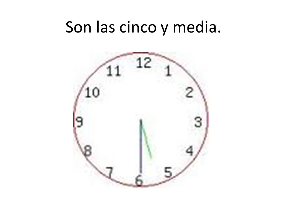 Son las cinco y media.