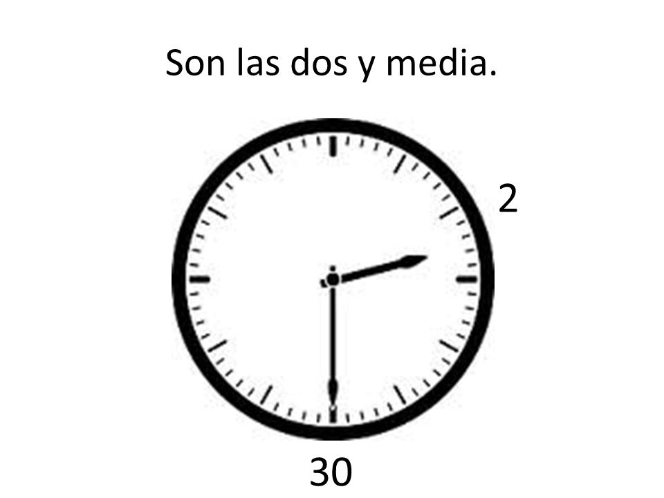 Son las dos y media. 2 30
