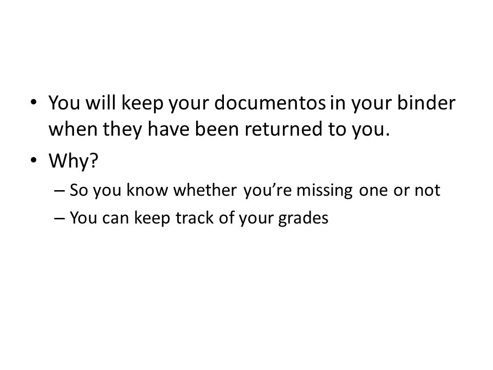 You will keep your documentos in your binder when they have been returned to you.