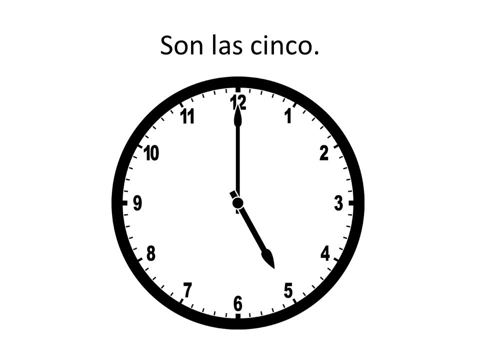 Son las cinco.