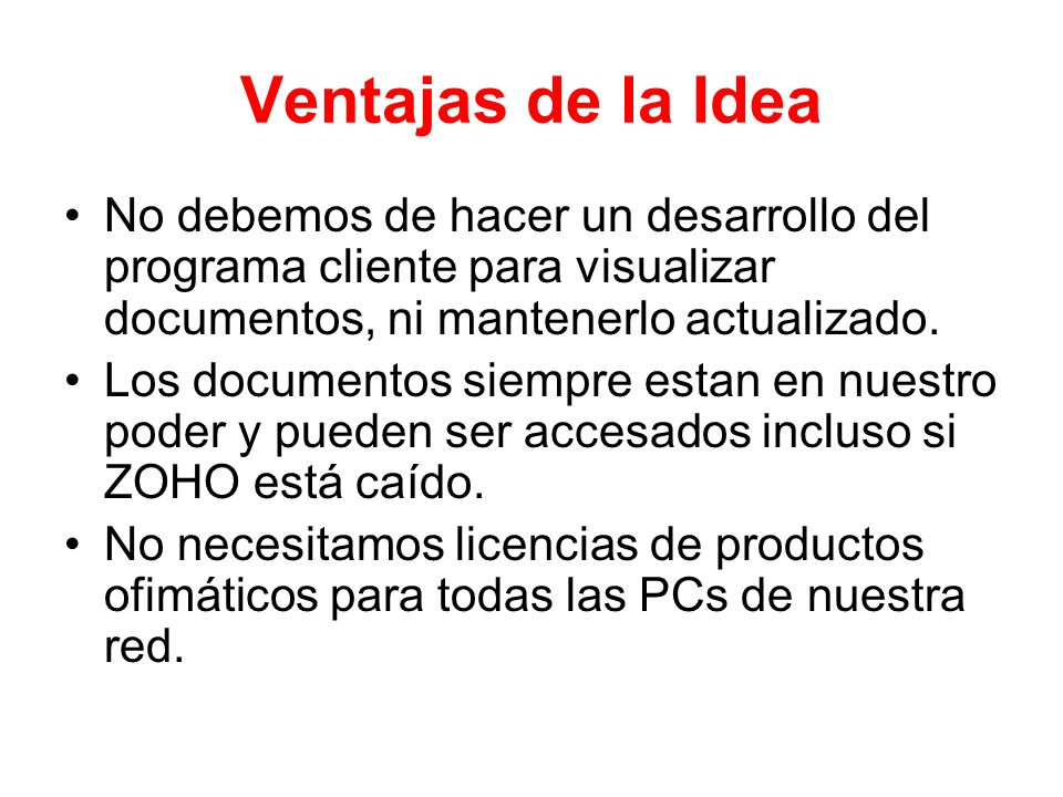 Ventajas de la Idea No debemos de hacer un desarrollo del programa cliente para visualizar documentos, ni mantenerlo actualizado.
