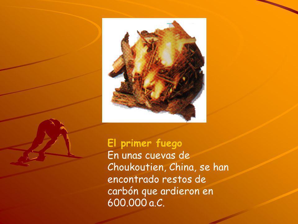 El primer fuego En unas cuevas de Choukoutien, China, se han encontrado restos de carbón que ardieron en 600.000 a.C.