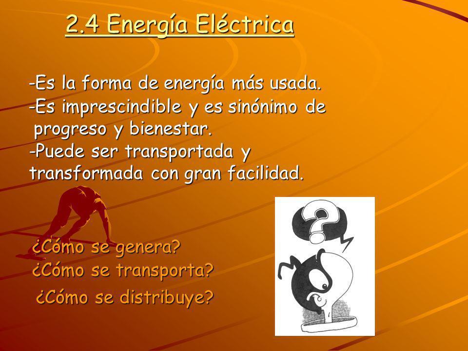 2.4 Energía Eléctrica -Es la forma de energía más usada.