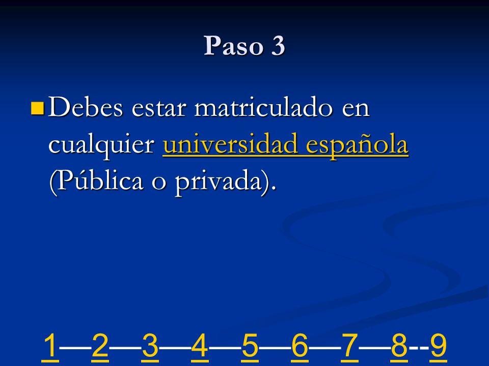 Paso 3 Debes estar matriculado en cualquier universidad española (Pública o privada).