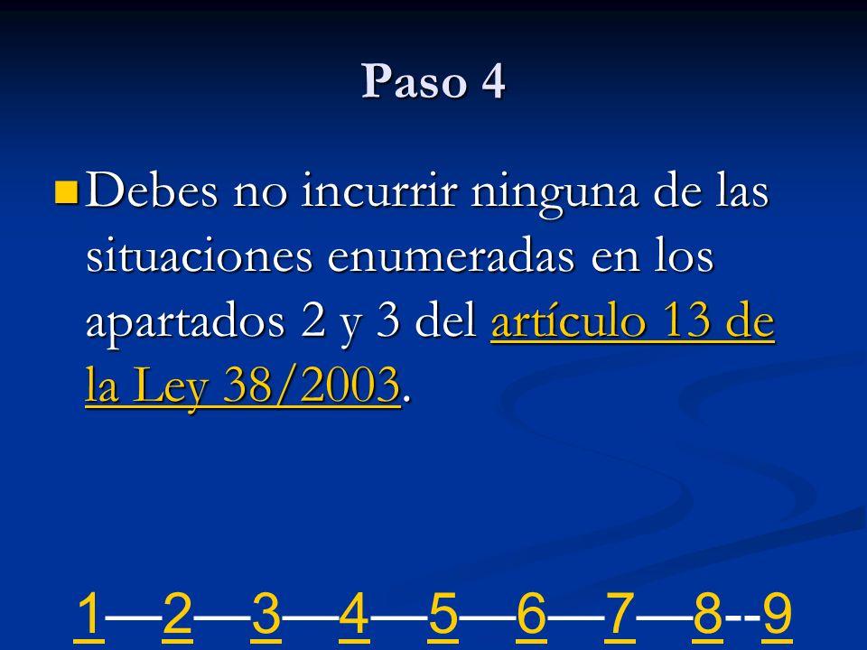Paso 4 Debes no incurrir ninguna de las situaciones enumeradas en los apartados 2 y 3 del artículo 13 de la Ley 38/2003.