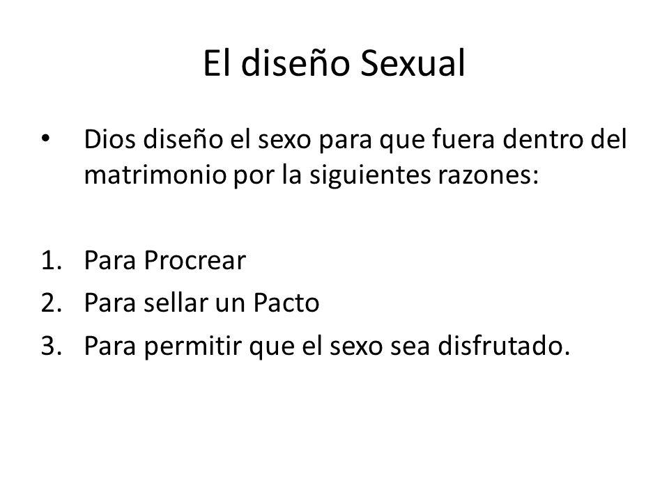 El diseño Sexual Dios diseño el sexo para que fuera dentro del matrimonio por la siguientes razones: