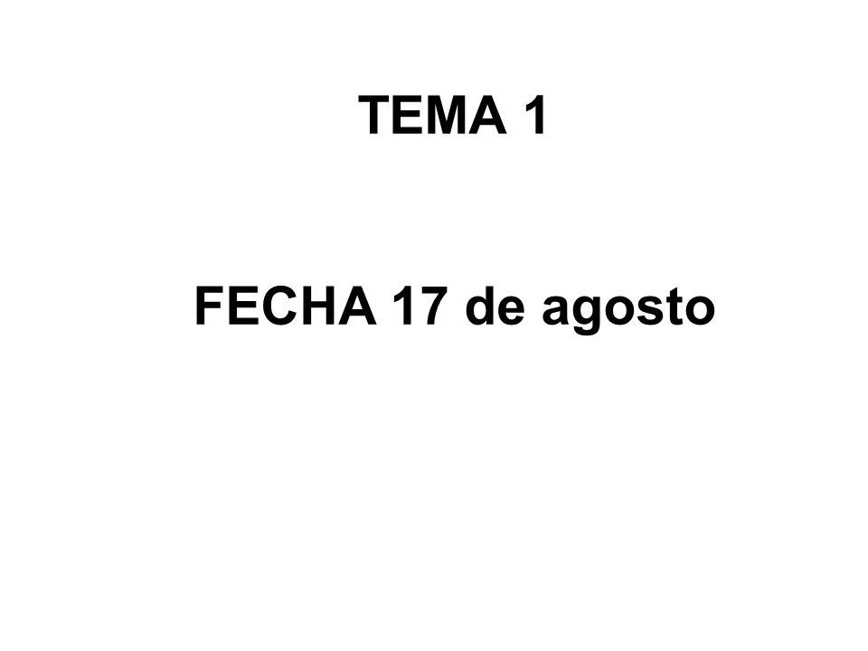 TEMA 1 FECHA 17 de agosto