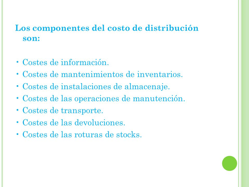 Los componentes del costo de distribución son: • Costes de información