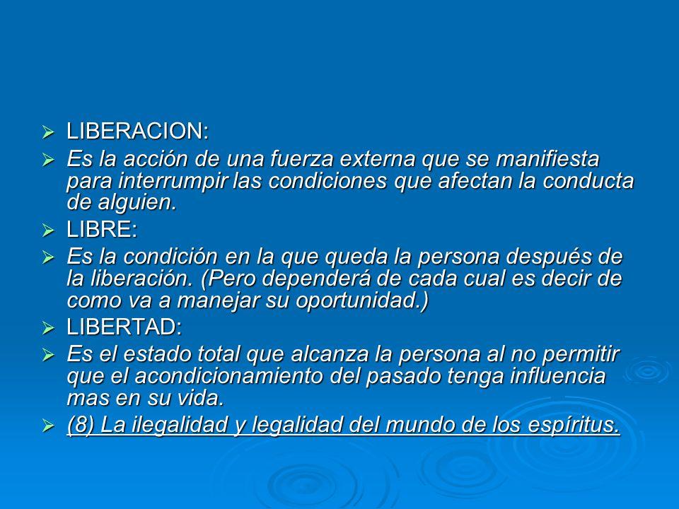 LIBERACION: Es la acción de una fuerza externa que se manifiesta para interrumpir las condiciones que afectan la conducta de alguien.