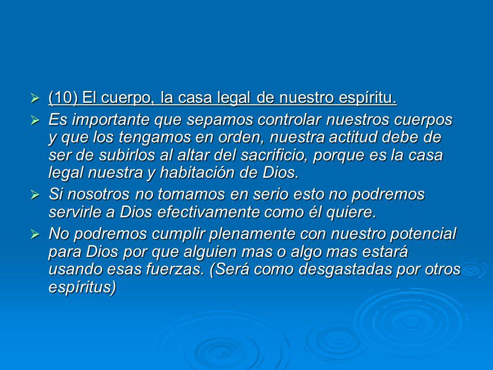 (10) El cuerpo, la casa legal de nuestro espíritu.