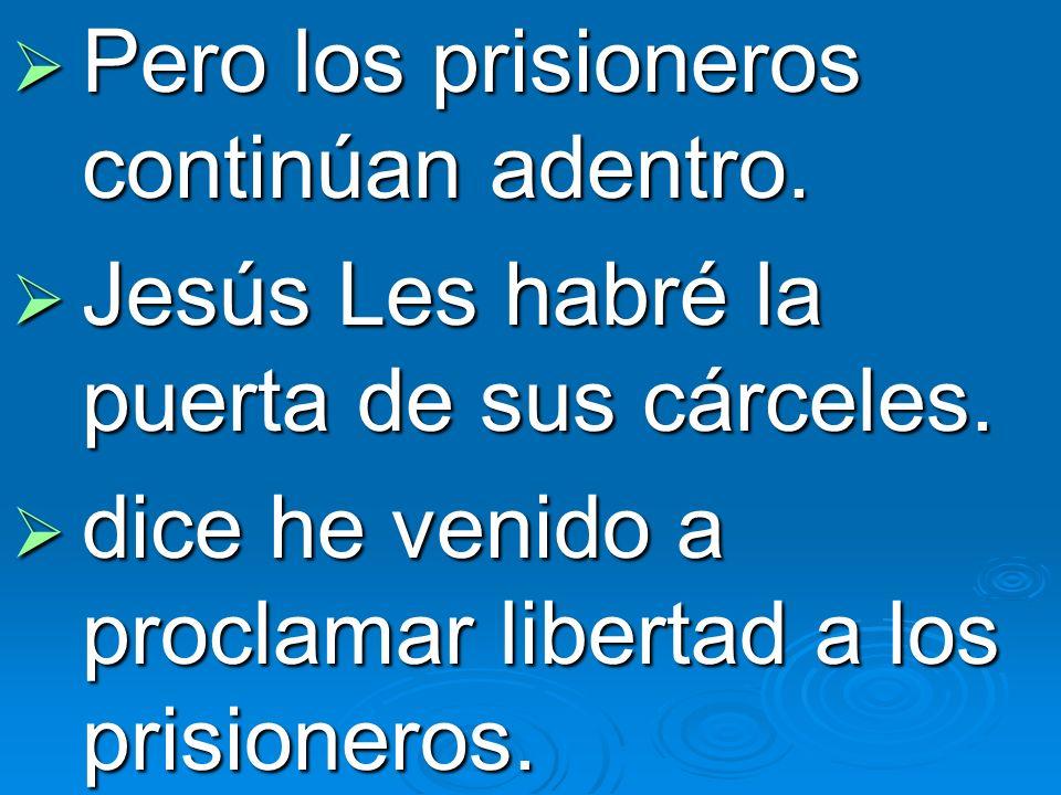 Pero los prisioneros continúan adentro.