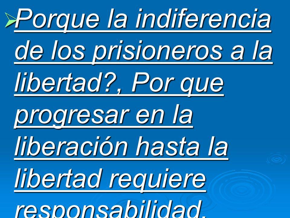 Porque la indiferencia de los prisioneros a la libertad