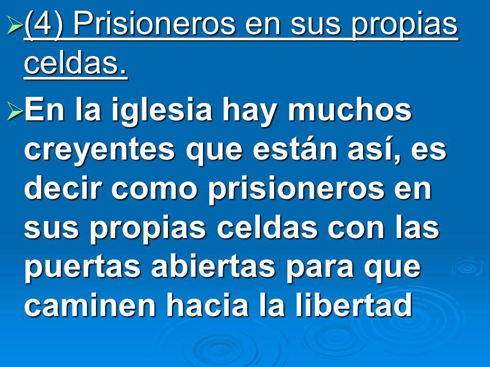 (4) Prisioneros en sus propias celdas.