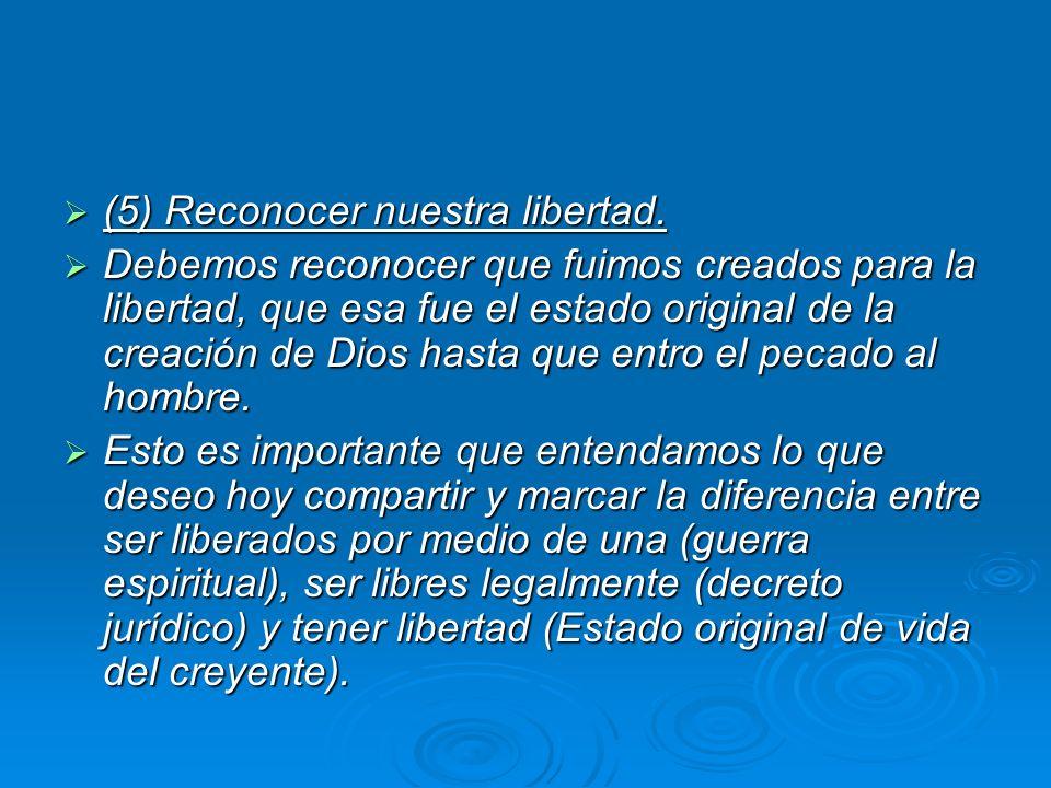 (5) Reconocer nuestra libertad.