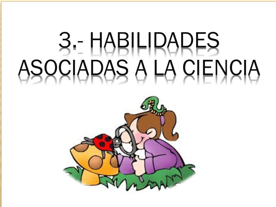 3.- HABILIDADES ASOCIADAS A LA CIENCIA