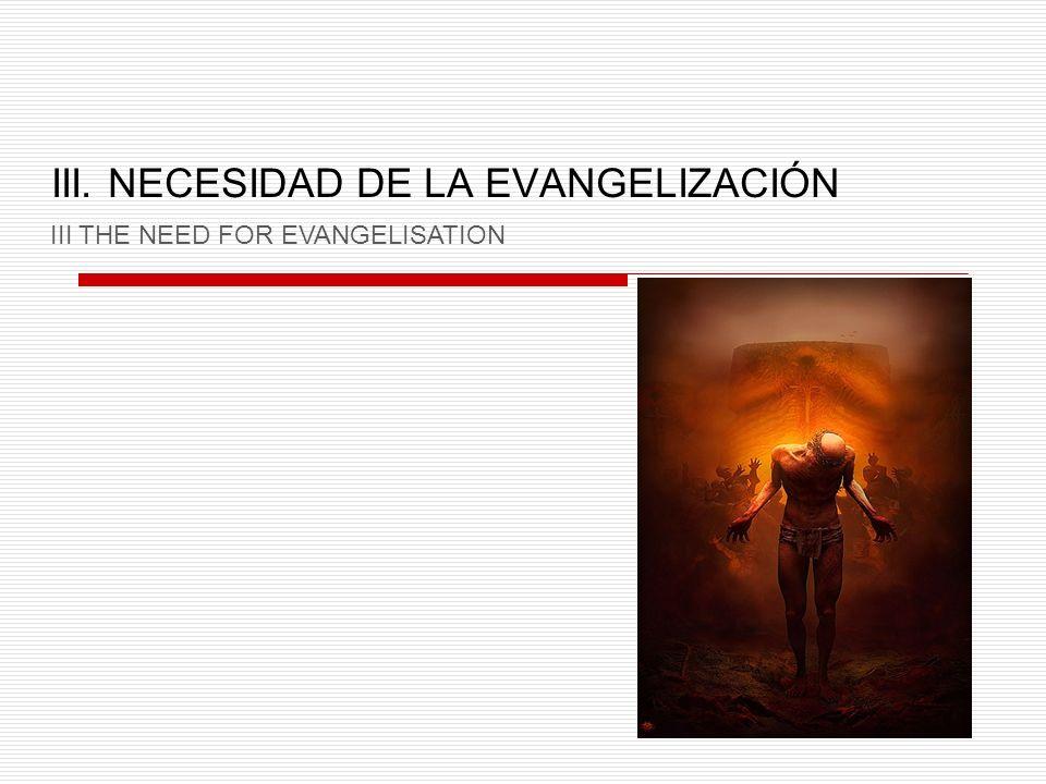 III. NECESIDAD DE LA EVANGELIZACIÓN