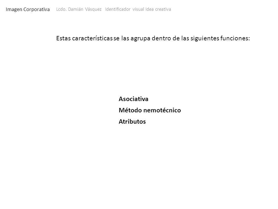 Imagen CorporativaLcdo. Damián Vásquez Identificador visual Idea creativa. Estas características se las agrupa dentro de las siguientes funciones:
