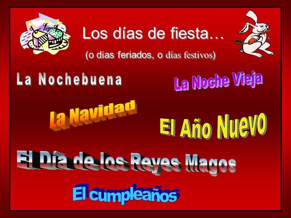 Los días de fiesta… La Noche Vieja La Nochebuena La Navidad