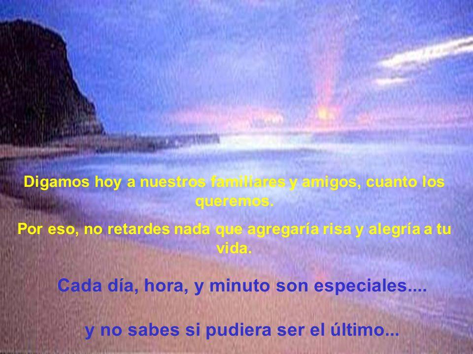 Cada día, hora, y minuto son especiales....