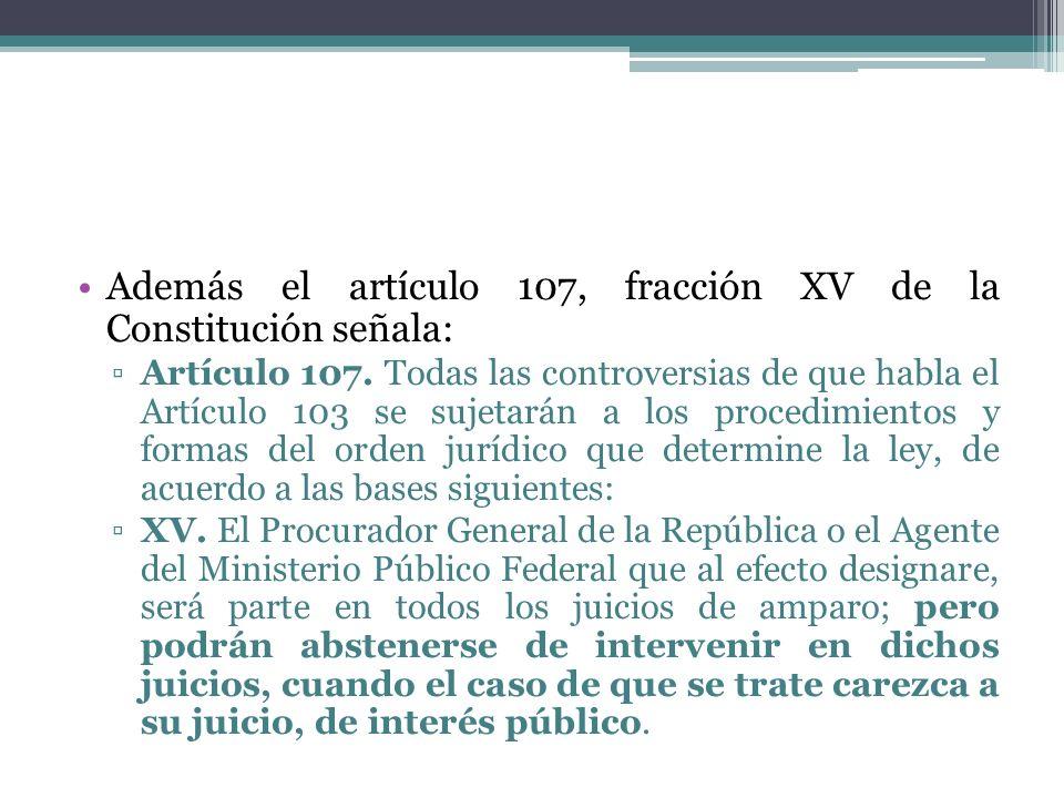 Además el artículo 107, fracción XV de la Constitución señala: