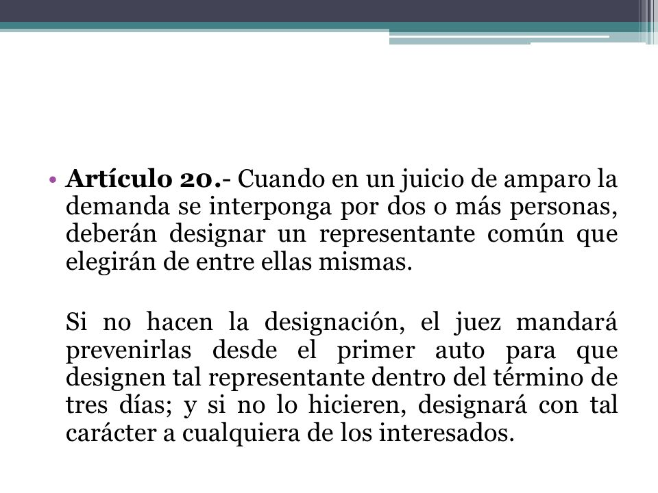 Artículo 20.- Cuando en un juicio de amparo la demanda se interponga por dos o más personas, deberán designar un representante común que elegirán de entre ellas mismas.