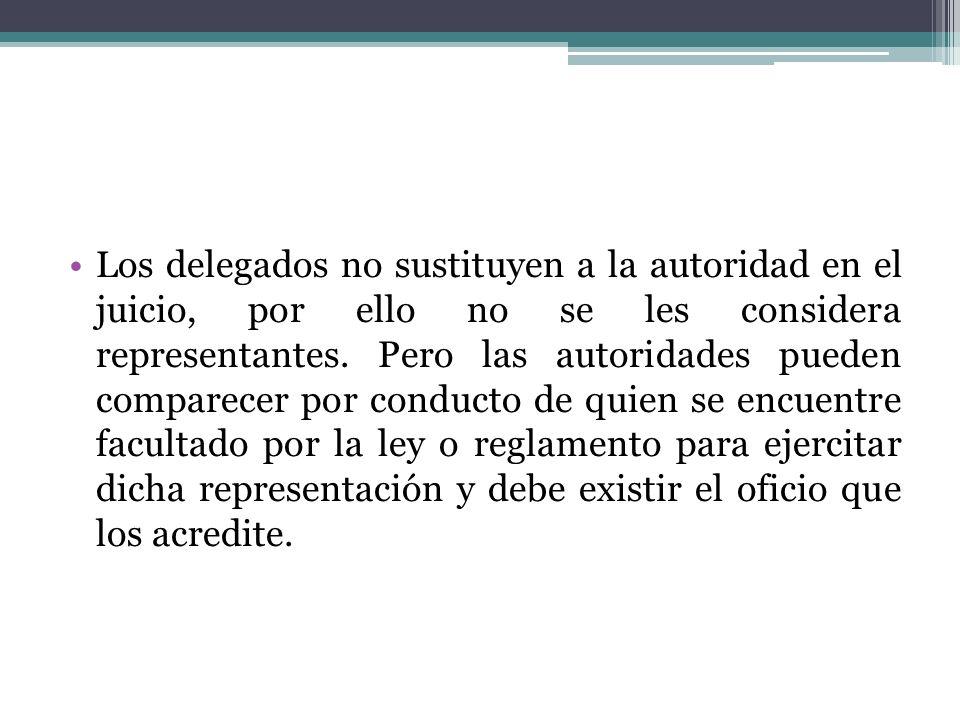 Los delegados no sustituyen a la autoridad en el juicio, por ello no se les considera representantes.