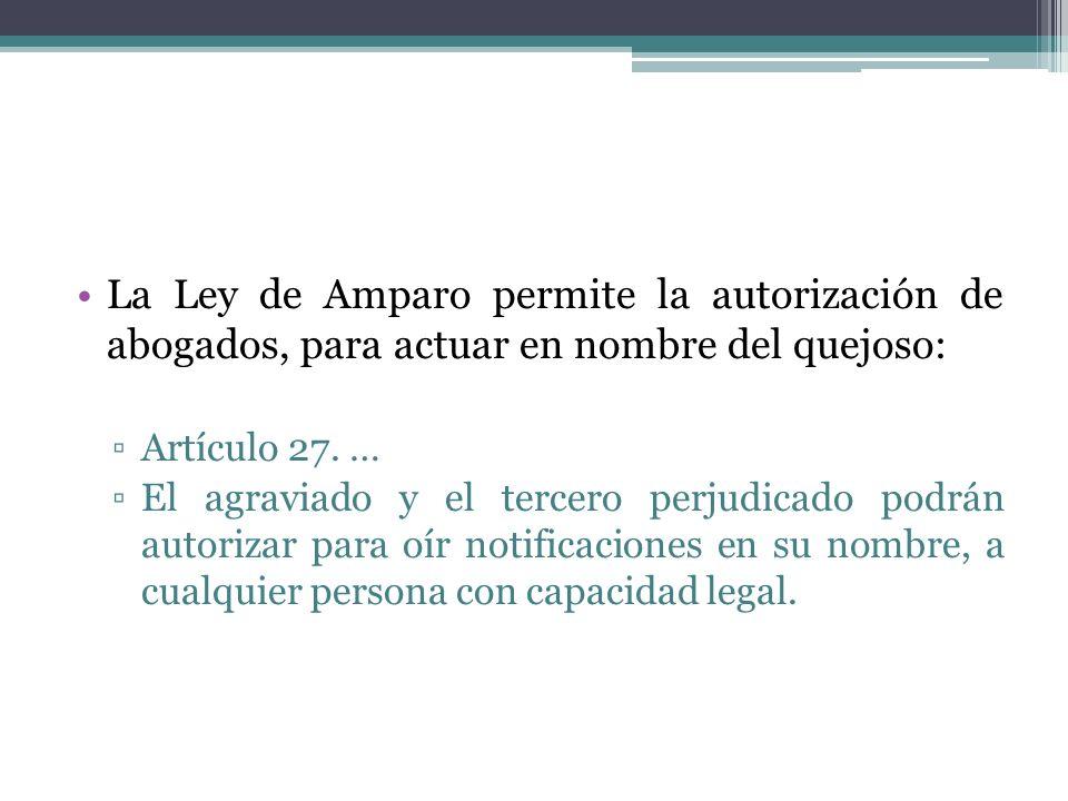 La Ley de Amparo permite la autorización de abogados, para actuar en nombre del quejoso: