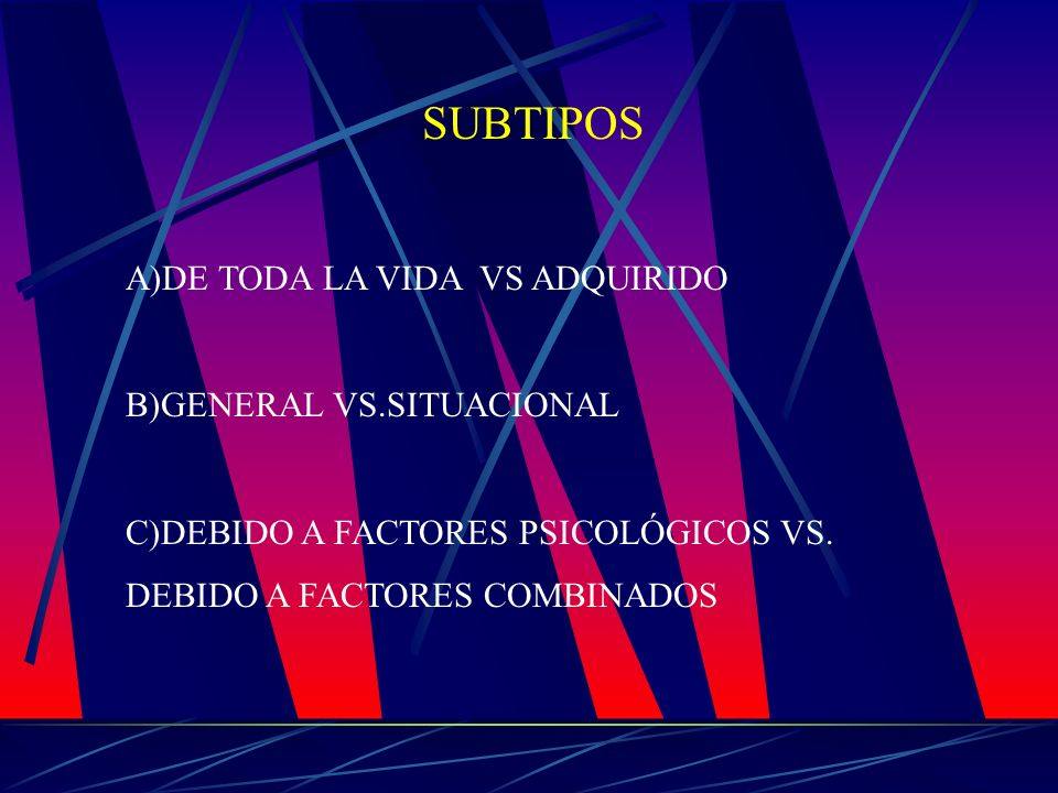 SUBTIPOS A)DE TODA LA VIDA VS ADQUIRIDO B)GENERAL VS.SITUACIONAL