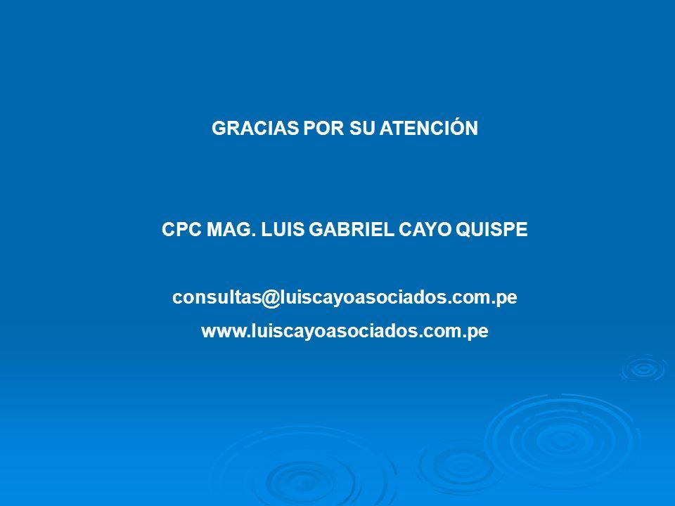 GRACIAS POR SU ATENCIÓN CPC MAG. LUIS GABRIEL CAYO QUISPE